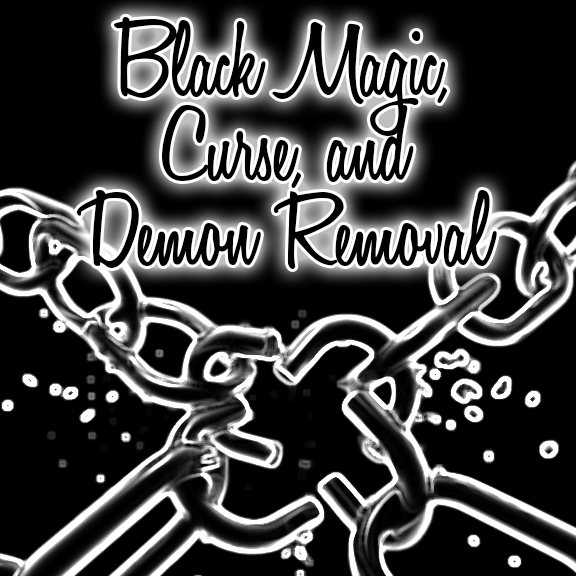 Black Magic, Curse, and Demon Removal