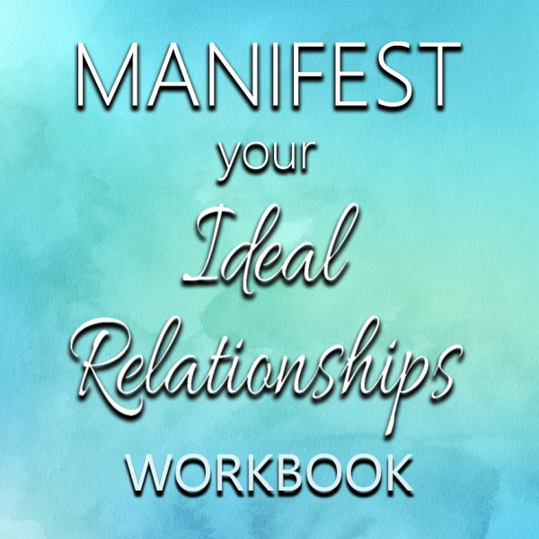 Manifest Your Ideal Relationships Workbook